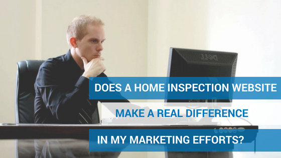 Does A Home Inspection Website Make A Real Difference In My Marketing Efforts?