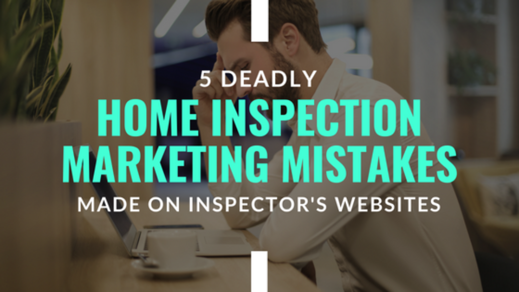5 Deadly Home Inspection Marketing Mistakes Made On Inspector's Websites