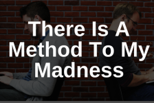 There Is A Method To My Madness