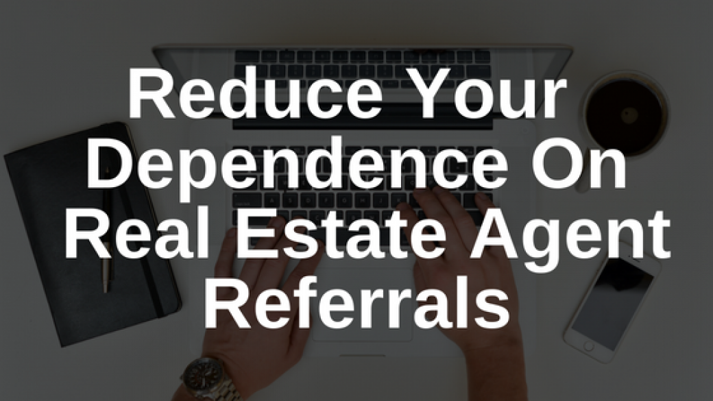 Reduce Your Dependence On Real Estate Agent Referrals